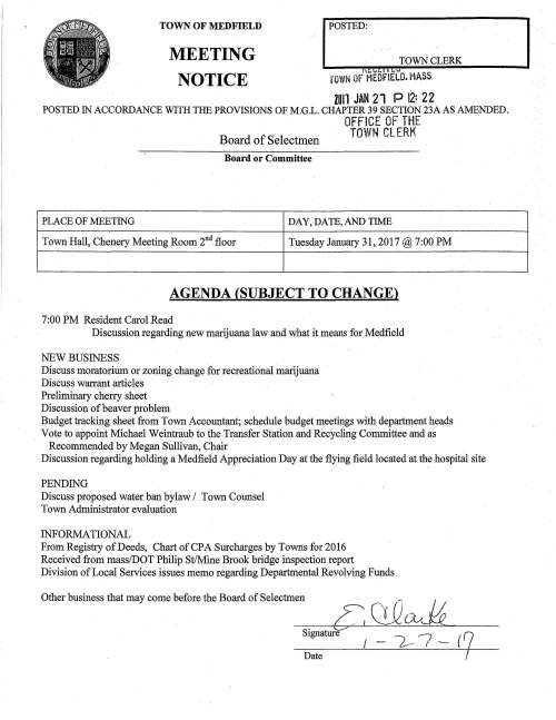 TOWN OF MEDFIELD MEETING NOTICE POSTED: TOWN CLERK f.;.vf:,I Y .... ~ rowN Of MEDFIELD. MASS ZOil JAN 21 P 12: 22 POSTED IN ACCORDANCE WITH THE PROVISIONS OF M.G.L. CHAPTER 39 SECTION 23A AS AMENDED. OFFICE OF THE Board of Selectmen TOWN CLERK Board or Committee PLACE OF MEETING DAY,DATE,ANDTIME Town Hall, Chenery Meeting Room 2nd floor Tuesday January 31, 2017@7:00 PM AGENDA (SUBJECT TO CHANGE) 7:00 PM Resident Carol Read Discussion regarding new marijuana law and what it means for Medfield NEW BUSINESS Discuss moratorium or zoning change for recreational marijuana Discuss warrant articles Preliminary cherry sheet Discussion of beaver problem Budget tracking sheet from Town Accountant; schedule budget meetings with department heads Vote to appoint Michael Weintraub to the Transfer Station and Recycling Committee and as Recommended by Megan Sullivan, Chair Discussion regarding holding a Medfield Appreciation Day at the flying field located at the hospital site PENDING Discuss proposed water ban bylaw I Town Counsel Town Administrator evaluation INFORMATIONAL ·From Registry of Deeds, Chart of CPA Surcharges by Towns for 2016 Received from mass/DOT Philip St/Mine Brook bridge inspection report Division of Local Services issues memo regarding Departmental Revolving Funds Other business that may come before the Board of Selectmen Signature I _ 7-- 7 _ ( 7 Date TOWN OF MEDFIELD FISCAL YEAR 2018 WARRANT COMMITTEE TRACKING SHEET WARR COMM WARR COMM Appropriated DEPT REQUEST RECOMMENDA Tiet % ::lRG CODE DEPARTMENT MEMBER FY2017 FY2018 FY2018 Iner min cr/)decr) 01-912 Workers Comoensation Ins Nugent $ 262,937 $ 262,937 0.00% $ - 01-914 Life Nuaent $ 11,554 $ 11,275 -2.41% $ 1279) 01-914 Health Nugent $ 3,984,889 $ 4, 191,016 5.17% $ 206, 127 01-945 Proo & Liability Nuaent $ 170,000 $ 170,000 0.00% $ - 01-945 Fire & EMT Med/Disb Nugent $ 20,000 $ 22,000 10.00% $ 2,000 01-945 Indemnification-Retired Police Nugent $ 8,000 $ 8,000 $ - 0.00% m - TOTAL INSURANCE $ 4,457,380 $ 4,66