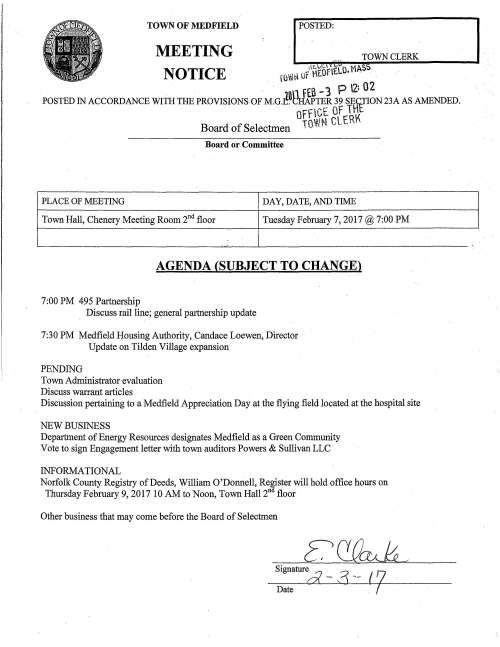 "TOWN OF MEDFIELD POSTED: MEETING TOWN CLERK NOTICE fO""frl otttf.nf.£[o.MAS~ . f£6 -3 p 2: 0 2 POSTED IN ACCORDANCE WITH THE PROVISIONS OF M.G.~~8iillTER 39 ~ECTION 23A AS AMENDED. OffGE OF fHt Board of Selectmen iG!J~! CLERf< Board or Committee PLACE OF MEETING DAY, DATE, AND TIME Town Hall, Chenery Meeting Room 2nd floor Tuesday February 7, 2017@ 7:00 PM AGENDA (SUBJECT TO CHANGE) 7:00 PM 495 Partnership Discuss rail line; general partnership update 7:30 PM Medfield Housing Authority, Candace Loewen, Director Update on Tilden Village expansion PENDING Town Administrator evaluation Discuss warrant articles Discussion pertaining to a Medfield Appreciation Day at the flying field located at the hospital site NEW BUSINESS Department of Energy Resources designates Medfield as a Green Community Vote to sign Engagement letter with town auditors Powers & Sullivan LLC INFORMATIONAL Norfolk County Registry of Deeds, William O'Donnell, Register will hold office hours on Thursday February 9, 2017 10 AM to Noon, Town Hall 2nd floor Other business that may come before the Board of Selectmen Signatured _ 3 __ (? Date COMMONWEALTH OF MASSACHUSETTS EXECUTIVE OFFICE OF ENERGY AND ENVIRONMENTAL AFFAIRS DEPARTMENT OF ENERGY RESOURCES Charles D. Baker Governor Karyn E. Polito Lt. Governor 100 CAMBRIDGE ST., SUITE 1020 BOSTON, MA 02114 Telephone: 617-626-7300 Facsimile: 617-727-0030 Mark Fisher, Chair, Board of Selectmen 459 Main Street Medfield, MA, 02052 Dear Chairman Fisher: Matthew A. Beaton Secretary Judith F. Judson Commissioner February 1, 2017 Congratulations on the Town of Medfield's designation as a Green Community! This designation is quite an achievement and reflects the hard work and tireless efforts your community has exhibited in meeting the Green Communities Designation and Grant Program's five criteria. Meeting these criteria is proof of Medfield's position as an energy leader in Massachusetts, poised to reduce its energy costs, improve the local environment and implement energy efficiency and renewable energy projects with funding through the Green Communities Designation and Grant Program. The purpose of this letter is to confirm your Green Community designation in writing and provide you with program information and activities relevant to you as a newly-designated Green Community. Along with this designation, the Town of Medfield has been awarded a grant of $146,815. A formulaic allocation has been established that consists of a base grant per community of $125,000, plus an amount adjusted for population and income, with an additional $10,000 for designated communities that met Criterion 1 through adoption of as-of-right siting for renewable energy generation. To receive this grant award, the Town of Medfield will be required to submit a project application proposing how these funds will be spent. The Green Communities Division (""Division"") will begin accepting grant applications immediately on 9 am, February 13, 2017. The Green Communities grant application guidance with submission instructions is provided as a separate attached document. Please be sure to work with your Regional Coordinator, Kelly Brown at 508-767-2703, to identify potential energy projects and coordinate with vendors and utility companies. SIGNS Each designated Green Community receives four ( 4) 12"" x 18"" aluminum signs to be displayed in your community. While you are free to place these signs wherever you choose within your community, the Division recommends installing them in highly-visible, high pedestrian traffic areas (such as near municipal offices, schools, and downtown business districts, and/or within parks and along walking paths). If installed on roadways, the Division recommends hanging them at approximately eye-level for motorists, to maximize readability. DESIGNATED 20UI CERTIFICATES Each Green Community will receives an official certificate for display pronouncing the municipality's designation as a Green Community and including the designation date and signatures of the Governor, Lieutenant Governor, Secretary of Energy and Environmental Affairs, and Commissioner of the Department of Energy Resources. FACES OF GREEN COMMUNITIES WEB PAGE Finally, the Commonwealth is extremely proud of and inspired by the efforts of the 185 Green Communities. From the tip of Cape Cod to the Berkshires, Green Communities such as yours are pursuing their own unique pathways to a clean, sustainable, and more economical energy future. To showcase the diversity of the Green Communities and their individual efforts and results, we have created a Faces of Green Communities web page. Within three months of your designation as a Green Community, we ask that you complete the attached questionnaire and return it to us, along with a photo of your local energy team posing with one of your mounted Green Community signs. Please send your materials to Jane Pfister at jane.pfister@state.ma.us. Once we receive your information and photo, we will quickly add your story to the web site. Again, congratulations on becoming a Green Community. The Division looks forward to working with the Town of Medfield to meet the objectives of the Green Communities Designation and Grant Program and to support you in meeting your local energy goals. Thank you for your commitment to a cleaner energy future for Massachusetts. Sincerely, Joanne Bissetta Deputy Director, Green Communities Division Cc: Michael Sullivan, Town Administrator Axum Teferra, MAPC Kelly Brown, Green Communities Regional Coordinator"