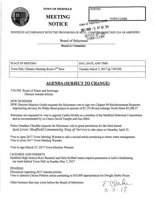 "TOWN OF MEDFIELD POSTED: MEETING TOWN CLERK NOTICE (0litl Of 1EOf EL • nn ~M .... 3 P 2: 3u POSTED IN ACCORDANCE WITH THE PROVISIONS OF J.G.L~ Ctl1!HfR-fflf)ECTION 23A AS AMENDED. orbW~ cLER~ Board of SelectmeJ Board or Committee PLACE OF MEETING DAY, DATE, AND TIME Town Hall, Chenery Meeting Room 2nd floor Tuesday March 7, 2017 @ 7:00 PM AGENDA (SUBJECT TO CHANGE) 7:30 PM Board of Water and Sewerage Discuss warrant articles NEW BUSINESS DPW Director Maurice Goulet requests the Selectmen vote to sign two Chapter 90 Reimbursement Requests; engineering services for Philip Street project in amount of $7,153.84 and redesign North Street $5,288.57 Selectmen are requested to vote to appoint Caitlin Struble as a member of the Medfield Historical Commission and as recommended by co-Chairs David Temple and Dan Bibel Pastor Jonathan Chechile requests the Selectmen vote to grant permission for the third annual (joc{ Loves :M.edfie{c( Community 'Day of Service to take place on Saturday April 22. Vote to open 2017 Town Meeting Warrant to add a second article pertaining to storm water management Vote to close 2017 Town Meeting Warrant Vote to sign March 27, 2017 Town Election Warrant LICENSES AND PERMITS Medfield High School Boys Baseball and Girls Softball teams request permission to hold a fundraising car wash behind Town Hall on Sunday May 7, 2017 PENDING Discussion regarding 201 7 warrant articles Vote to dismiss Citizen Petition article pertaining to $10,000 appropriation for Dwight Derby House Other business that may come before the Board of Selectmen CHAPTER 90 - REIMBURSEMENT REQUEST Medfield Project:_ ______P_ h_il_,ip.__Str_e_e_t _____ Project request was approved on 8/25/16 for $100,000.00 ------------~ at 100% Reimbursement Rate = $ -10-0,-00-0.'0-0 ----------- 1) Attached are forms which document payment of approved expenditures totaling $-715-3.-84- ------:- for which we are requesting $7153.84 at the approved reimbursement rate of 100%. 2) The amount expended to date on this project is $-715-3.8-4 ------- 3) Is this request for a FINAL payment on this project? D Yes [8]No 4) Remarks: CERTIFICATION A. I hereby certify under the pains and penalties of perjury that the charges for labor, materials, equipment, and services itemized and summarized on the attached forms are true and correct, and were incurred on this project in conformance with the MassDOT Highway Division Policies and established Municipal Standards that were approved for this project. ~,,>duu- Director of Public Works ' 3/6/2017 (Signed) (Municipal Highway Official - Title) (Date) B. I/we certify under the pains and penalties of perjury that the items as listed or summarized on the attached forms were examined; that they are in conformity with our existing wage schedule, equipment rates, and all applicable statutes and regulations; that they are properly chargeable to the appropriation(s) designated for this work; and that Executive Order No. 195; dated April 27, 1981 is acknowledge as applicable. REVIEWED AND APPROVED FOR TRANSMITTAL by -911---t-'-'-""·1 1--""'-Q_~,_·d~U~·~ &~fA.,t.....,,k~--- Signed: tbwff f tc01.fNTANT (Accounting Officer's Title) DATE __3 _··. ._/G""-''f '--'-'7 _____ (Duly Authorized) *Submit this Chapter 90 Form to the District Highway Director CHAPTER 90 • MATERIALS • HED 454 FORM City/Town of MEDFIELD 'ATERIALS for period beginning 8116/2016 and ending _2_'12_B_V2_0_1_7_ _____ th inclusive, on account of Contract No 50878-10 with MassDOT Highway Division, ·. · Section 34, Clause 2(a). of Chapter 90 of the General Laws. VENDOR NAME ITEM QTY. UNIT UNIT PRICE AMOUNTS $ $ HNTB Engineering Services $ $ $ $ $ $ $ $ $ $ $ $ $ $ $ $ $ TOTAL $ ""To the best of my knowledge the purchases of materials or seNices appearing on this sheet are not in conflict with Chapter 779 of the Acts of 1962. Si ned under the enal of er:u . "" 7,153.8400 7,153.8400 CHECK REMARKS # 187522 Date Accounting Approval Date HED-454 (R) ---· . CHAPTER 90 - REIMBURSEMENT REQUEST Medfield Project: Redesign North Street ~~~~~~~-=-~~~~~~~~~ Project request was approved on 5/3/16 for $179,455.99 ~~~~~~~~~~~~~ at 100% Reimbursement Rate = $ 79,455.99 ~~~~~~~~~~~~- 1) Attached are forms which document payment of approved expenditures totaling $5288.57 ~~~~~~~~~~- for which we are requesting $5288.57 at the approved reimbursement rate of 100%. 2) The amount expended to date on this project is $25,832.58 ~'---~~~~~~~~ 3) Is this request for a FINAL payment on this project? 0Yes XNo 4) Remarks: CERTIFICATION A. I hereby certify under the pains and penalties of perjury that the charges for labor, materials, equipment, and services itemized and summarized on the attached forms are true and correct, and were incurred on ·this project in conformance with the MassDOT Highway Division Policies and established Municipal Standards that were approved for this project. Director of Public Works 3/6/2017 (Municipal Highway Official - Title) (Date) B. I/we certify under the pains and penalties of perjury that the items as listed or summarized on the· attached forms were examined; that they are in conformity with our existing wage schedule, equipment rates, and all applicable statutes and regulations; that they are properly chargeable to the appropriation(s) designated for this work; and that Executive Order No. 195, dated April 27, 1981 is acknowledge as applicable. REVIEWED AND AJ.>PROVED FOR TRANSMITTAL by -Cf+""'-fn-1t1-~ _,__Q'---c -,"