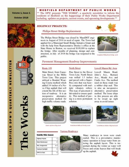 Gentlemen, We have developed a quarterly newsletter to update yourselves and the Medfield residents on the happenings in the DPW. I'm planning to run updates in Jan, April, July and Oct. for the foreseeable future. It will be posted on-line to our website and put out on Twitter later today. We will do our best to publish relevant information on projects, events and developments throughout the year. Please let me know if you have any questions or comments regarding the structure and content of the newsletter. Thank you. -- Maurice G. Goulet Director of Public Works Medfield, Massachusetts