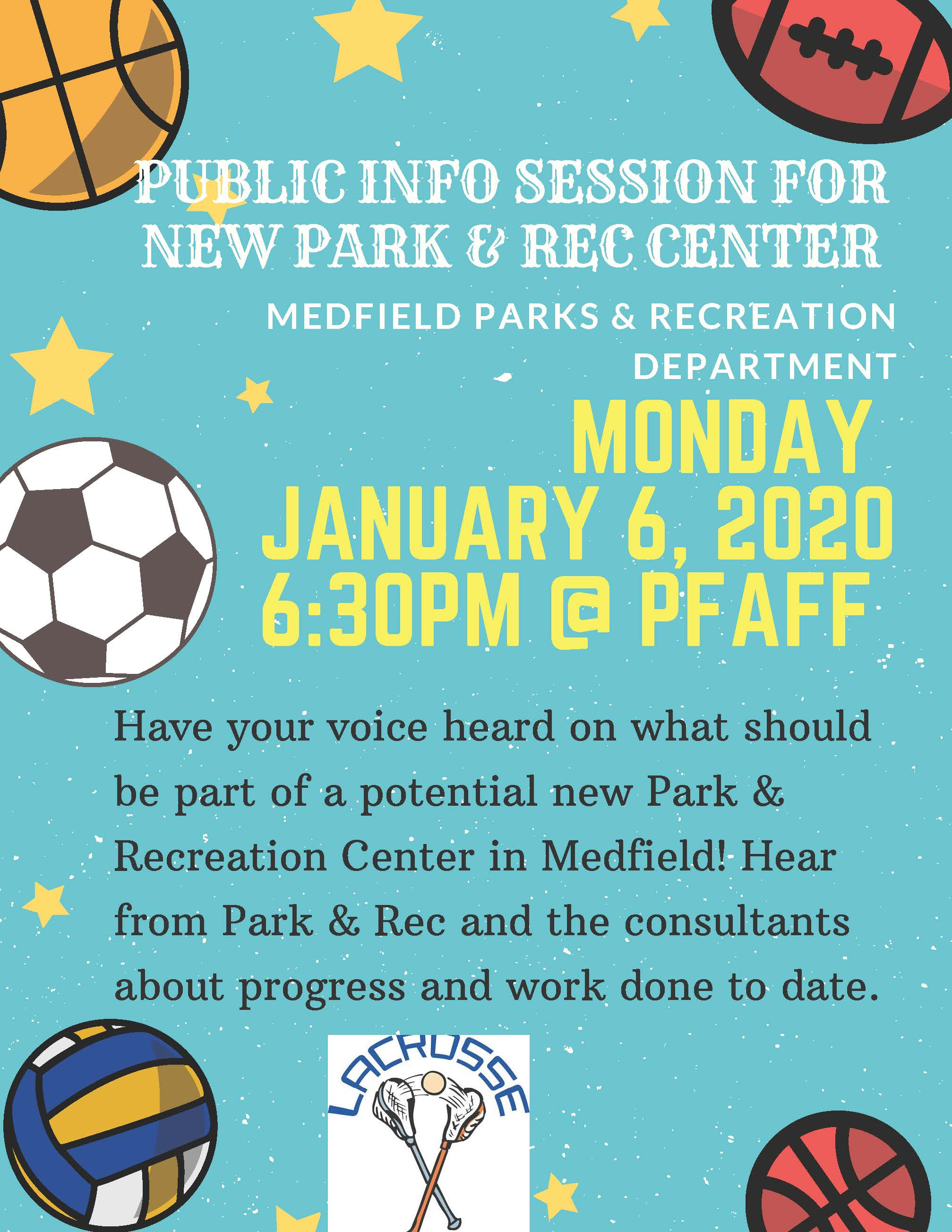 MONDAY JANUARY 6, 2020 6:30PM @ PFAFF MEDFIELD PARKS & RECREATION DEPARTMENT PUBLIC INFO SESSION FOR NEW PARK & REC CENTER Have your voice heard on what should be part of a potential new Park & Recreation Center in Medfield! Hear from Park & Rec and the consultants about progress and work done to date.
